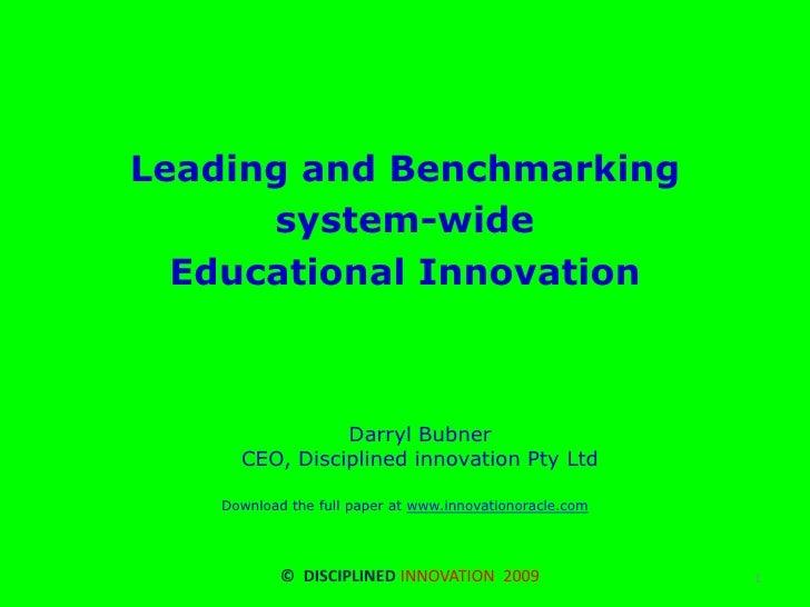 Leading and Benchmarking <br />system-wide<br />Educational InnovationDarryl BubnerCEO, Disciplined innovation Pty Ltd<br ...