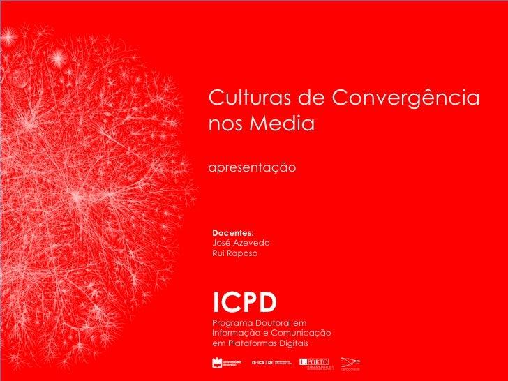 ICPD Programa Doutoral em Informação e Comunicação em Plataformas Digitais Culturas de Convergência nos Media Docentes: Jo...