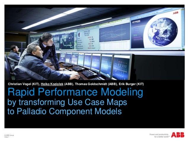 Rapid Performance Modelingby transforming Use Case Mapsto Palladio Component ModelsChristian Vogel (KIT), Heiko Koziolek (...