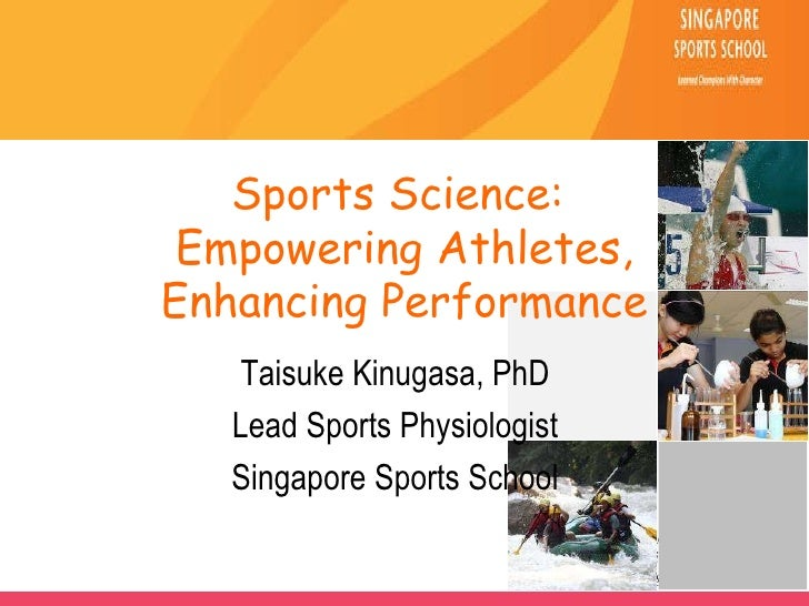 Sports Science:  Empowering Athletes, Enhancing Performance Taisuke Kinugasa, PhD Lead Sports Physiologist Singapore Sport...