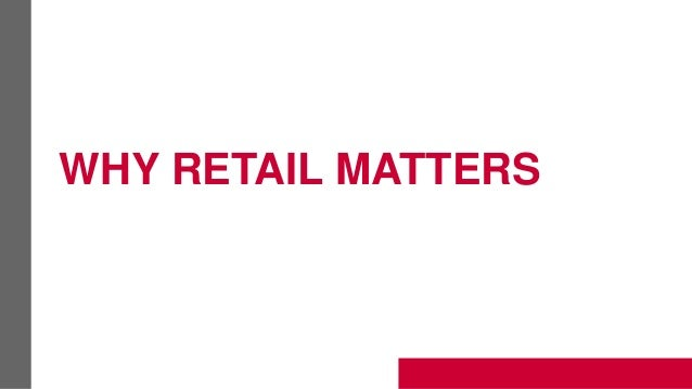 WHY RETAIL MATTERS