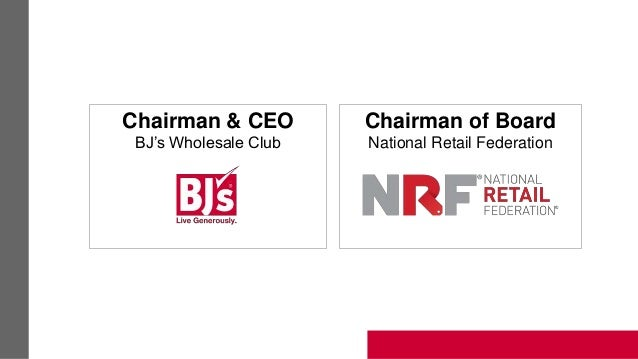 Chairman & CEO BJ's Wholesale Club Chairman of Board National Retail Federation