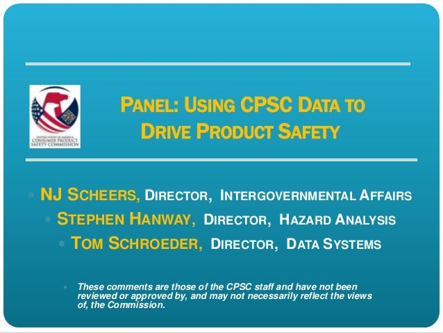 PANEL: USING CPSC DATA TO                   DRIVE PRODUCT SAFETY NJ SCHEERS, DIRECTOR, INTERGOVERNMENTAL AFFAIRS   STEPH...