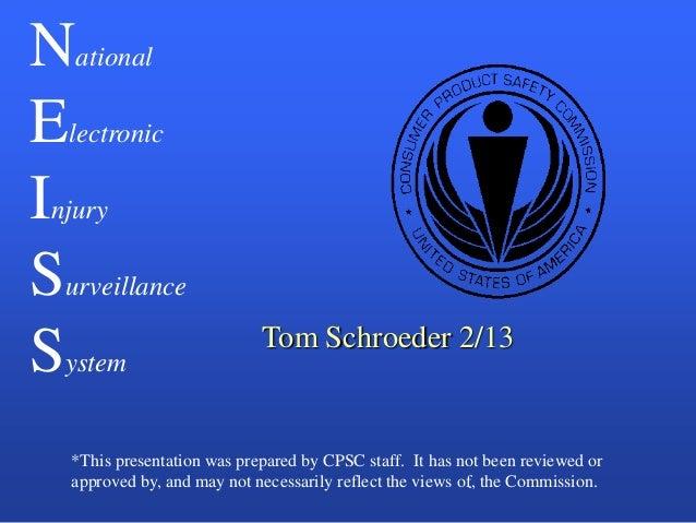 NationalElectronicInjurySurveillance                             Tom Schroeder 2/13System   *This presentation was prepare...