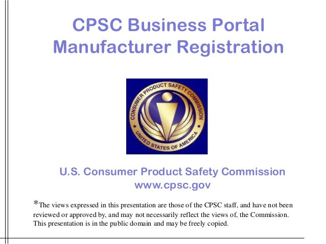 *The views expressed in this presentation are those of the CPSC staff, and have not been reviewed or approved by, and may ...