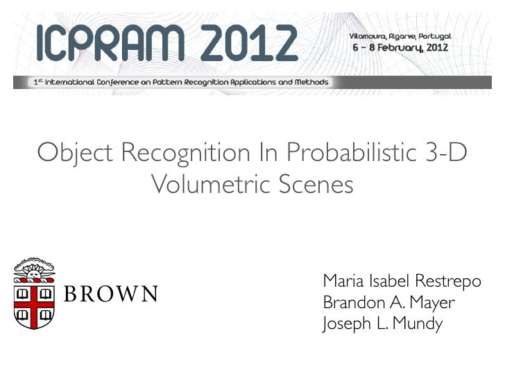 Object Recognition In Probabilistic 3-D         Volumetric Scenes                         Maria Isabel Restrepo           ...