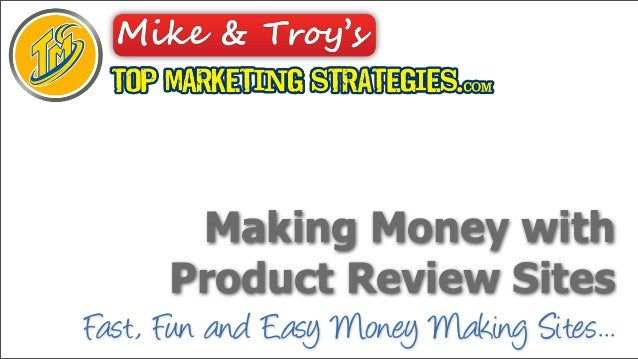 Making Money with       Product Review SitesFast, Fun and Easy Money Making Sites...