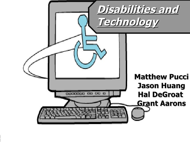 Matthew Pucci Jason Huang Hal DeGroat  Grant Aarons Disabilities and Technology