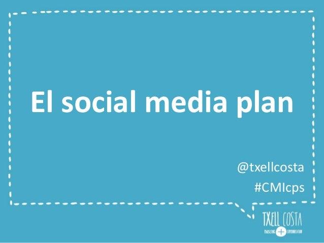 El social media plan @txellcosta #CMIcps