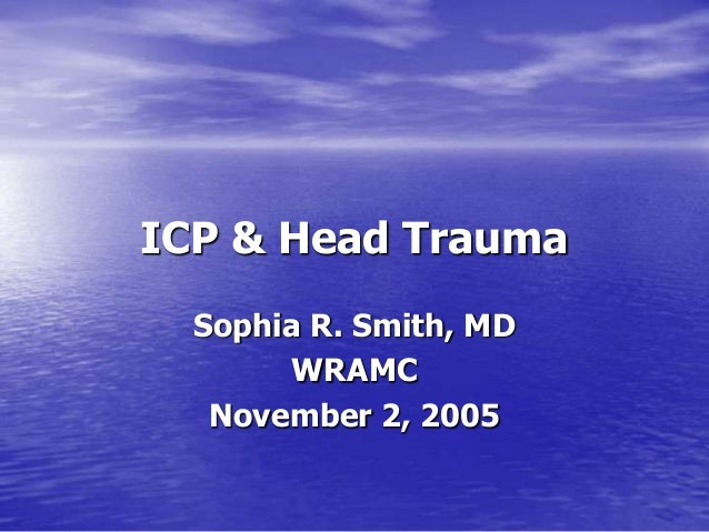 ICP & Head Trauma  Sophia R. Smith, MD       WRAMC   November 2, 2005