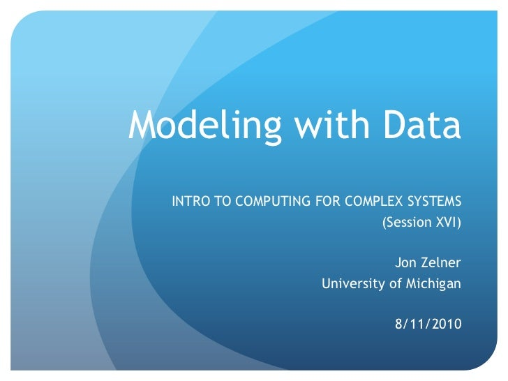 Modeling with Data   INTRO TO COMPUTING FOR COMPLEX SYSTEMS                              (Session XVI)                    ...