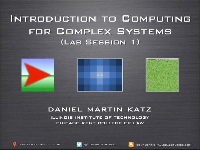 Introduction to Computing for Complex Systems (Lab Session 1) daniel martin katz illinois institute of technology chicago ...