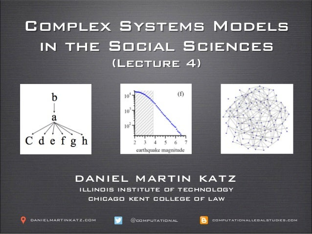 Complex Systems Models in the Social Sciences (Lecture 4) daniel martin katz illinois institute of technology chicago kent...