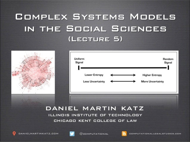 Complex Systems Models in the Social Sciences (Lecture 5) ! daniel martin katz illinois institute of technology chicago ke...