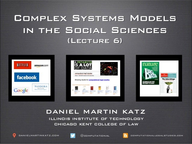 Complex Systems Models in the Social Sciences (Lecture 6) daniel martin katz illinois institute of technology chicago kent...
