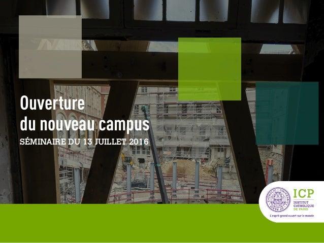 1 Ouverture du nouveau campus SÉMINAIRE DU 13 JUILLET 2016