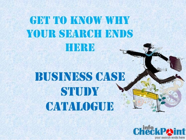 GET TO KNOW WHYYOUR SEARCH ENDS      HERE BUSINESS Case    Study  Catalogue