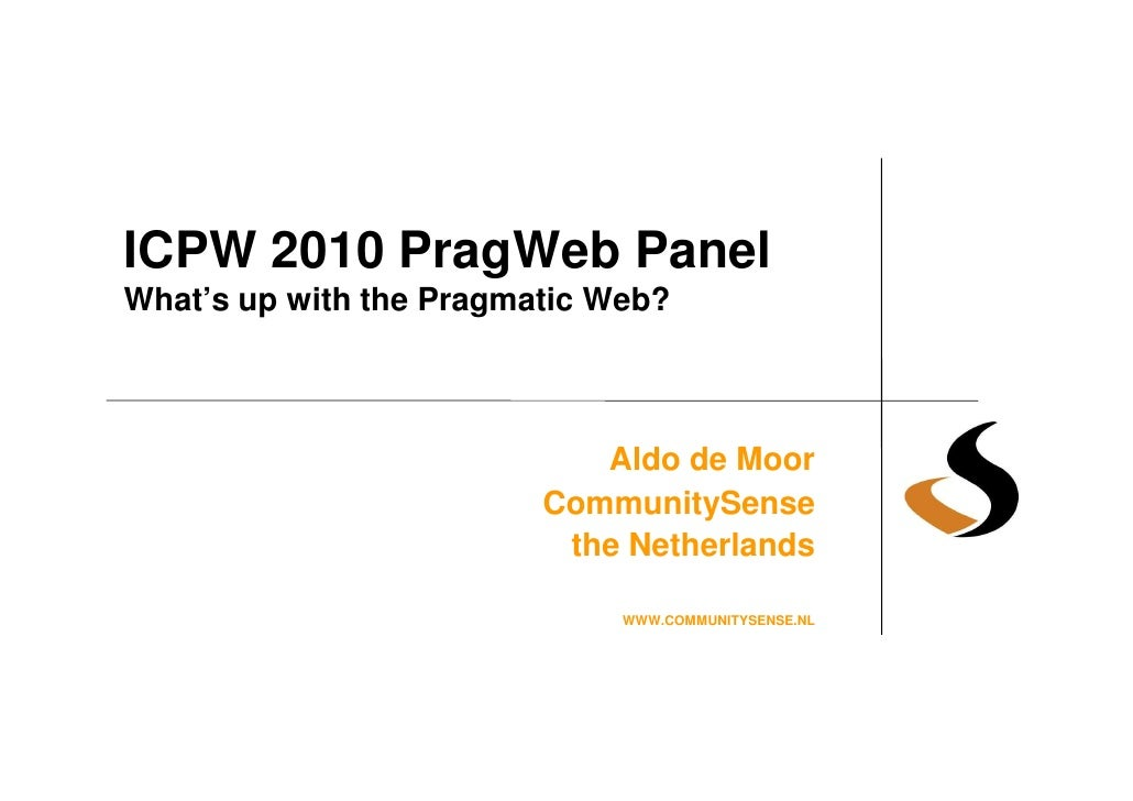 ICPW 2010 PragWeb Panel What's up with the Pragmatic Web?                                Aldo de Moor                     ...