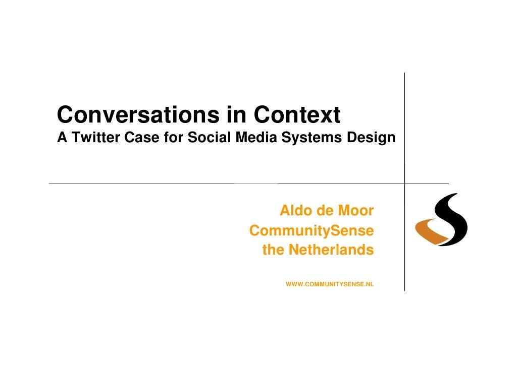Conversations in Context A Twitter Case for Social Media Systems Design                                 Aldo de Moor      ...