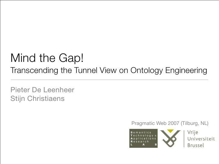 Mind the Gap! Transcending the Tunnel View on Ontology Engineering  Pieter De Leenheer Stijn Christiaens                  ...