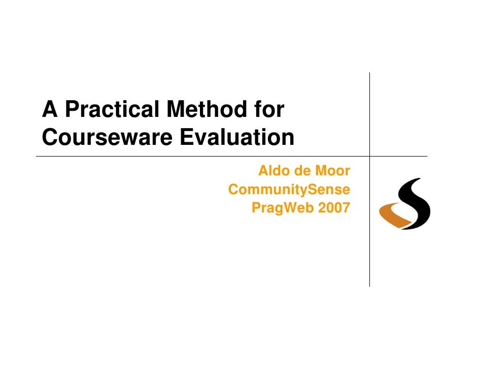 A Practical Method for Courseware Evaluation                    Aldo de Moor                 CommunitySense               ...