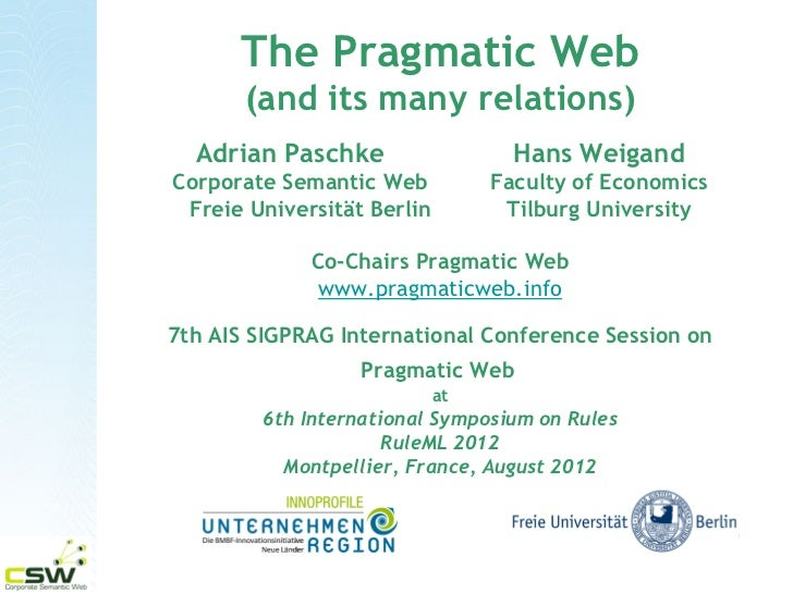 The Pragmatic Web       (and its many relations)  Adrian Paschke                   Hans WeigandCorporate Semantic Web     ...