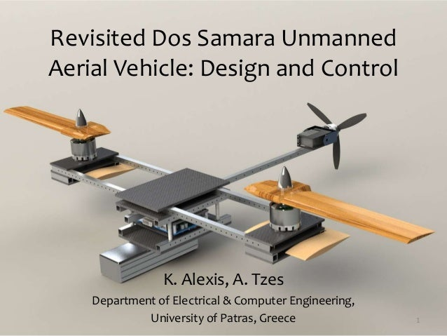 Revisited Dos Samara UnmannedAerial Vehicle: Design and ControlK. Alexis, A. TzesDepartment of Electrical & Computer Engin...