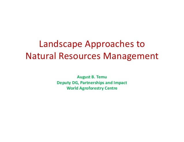 Landscape Approaches to Natural Resources Management               August B. Temu      Deputy DG, Partnerships and Impact ...