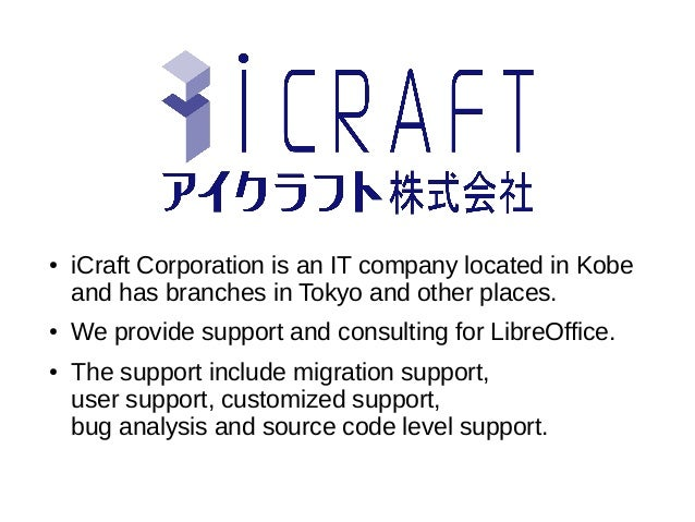 ● iCraft Corporation is an IT company located in Kobe and has branches in Tokyo and other places. ● We provide support and...