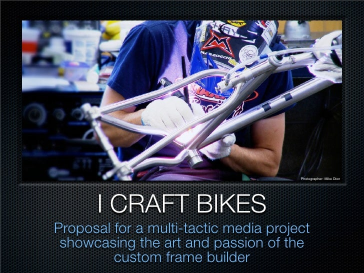 Photographer: Mike Dion           I CRAFT BIKES Proposal for a multi-tactic media project  showcasing the art and passion ...