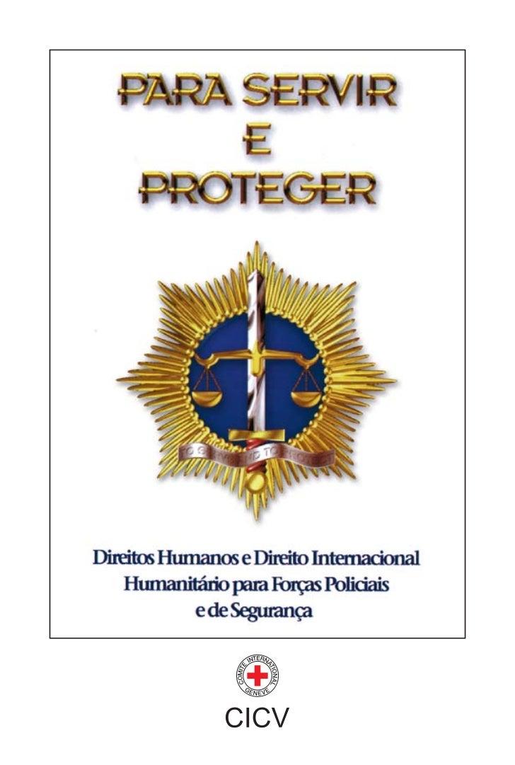 PARA SERVIR E PROTEGERDIREITOS HUMANOS E DIREITO INTERNACIONAL    HUMANITÁRIO PARA FORÇAS POLICIAIS            E DE SEGURA...