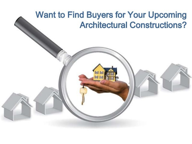 Want to Find Buyers for Your Upcoming Architectural Constructions?
