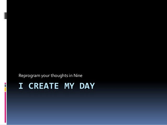 Reprogram your thoughts in NineI CREATE MY DAY