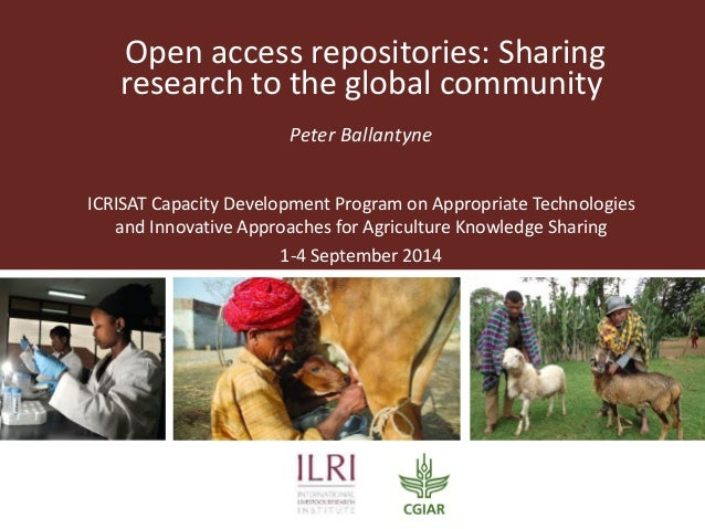 Open access repositories: Sharing research to the global community  Peter Ballantyne  ICRISAT Capacity Development Program...