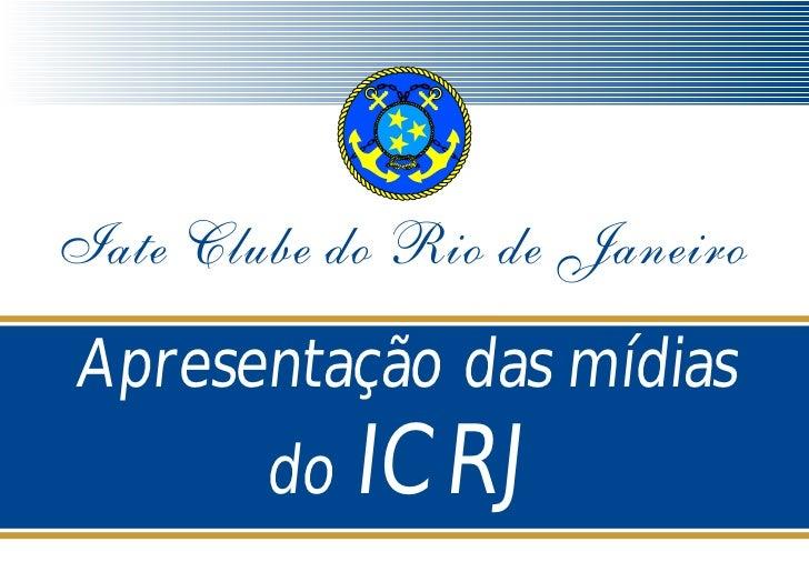 Apresentação das mídias      do ICRJ