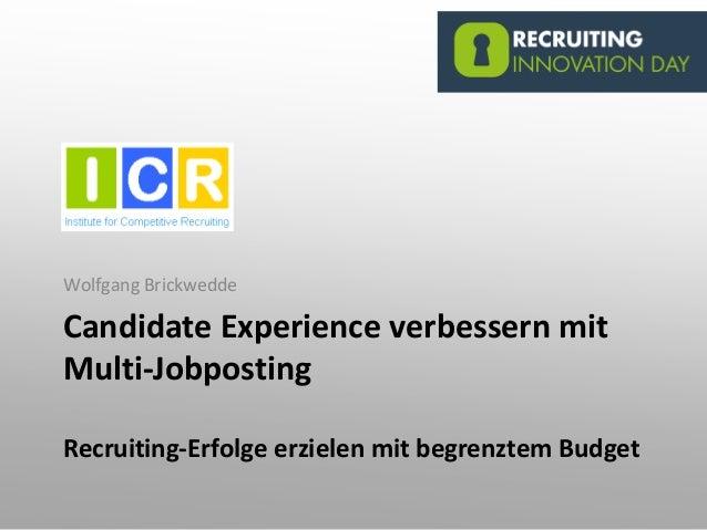 Candidate Experience verbessern mit Multi-Jobposting Recruiting-Erfolge erzielen mit begrenztem Budget Wolfgang Brickwedde