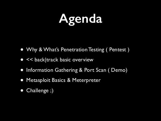 Agenda • Why & What's Penetration Testing ( Pentest )  • << back|track basic overview  • Information Gathering & Port Sc...