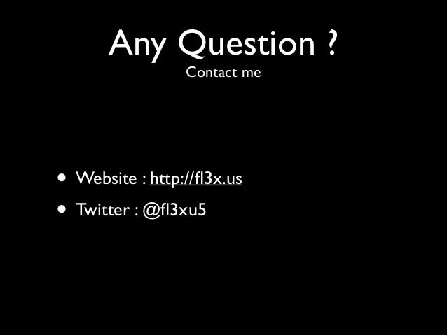 Any Question ? Contact me • Website : http://fl3x.us  • Twitter : @fl3xu5