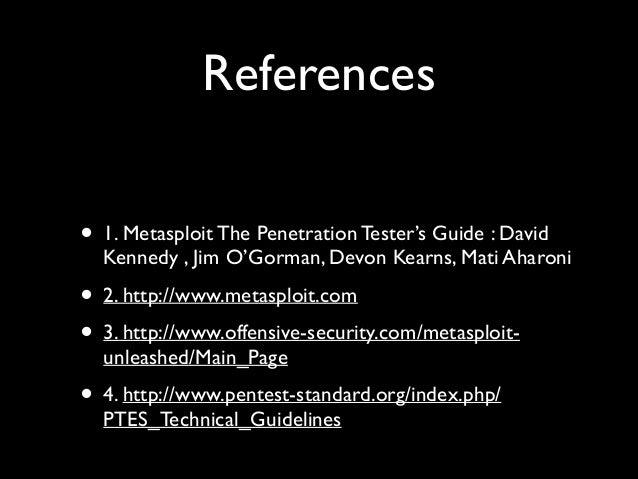 References ! ! • 1. Metasploit The Penetration Tester's Guide : David Kennedy , Jim O'Gorman, Devon Kearns, Mati Aharoni ...