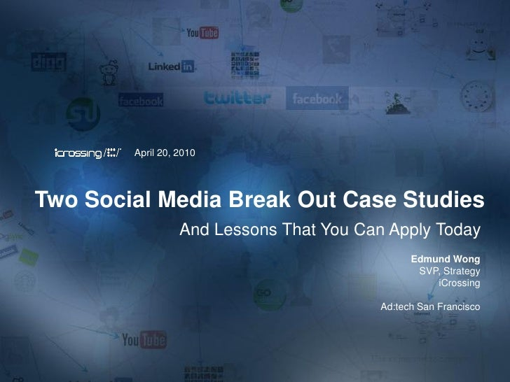 April 20, 2010     Two Social Media Break Out Case Studies                   And Lessons That You Can Apply Today         ...