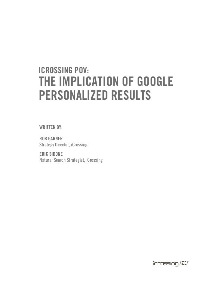 icrossing PoV:the imPlication of googlePersonalized resultsWritten by:rob garnerStrategy Director, iCrossingeric sidoneNat...