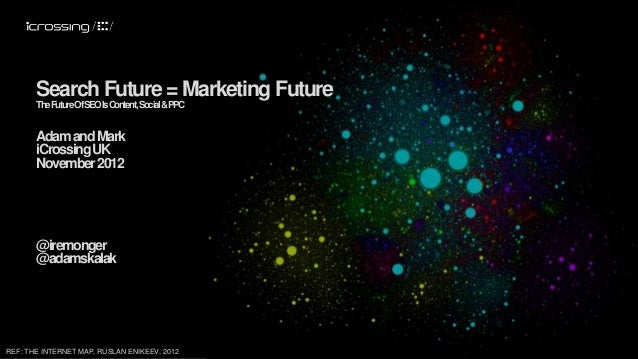 Search Future = Marketing Future       TheFutureOfSEOIsContent, Social&PPC       Adam and Mark       iCrossing UK       No...
