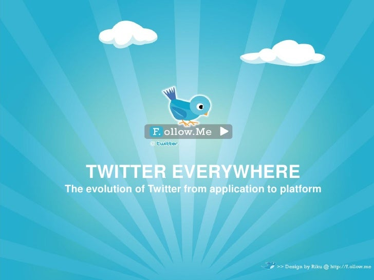 TWITTER EVERYWHERE The evolution of Twitter from application to platform