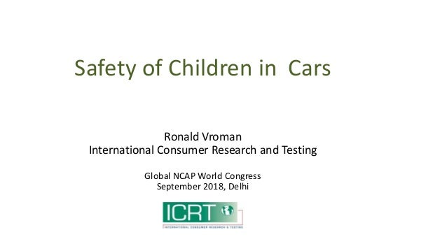 Safety of Children in Cars Ronald Vroman International Consumer Research and Testing Global NCAP World Congress September ...