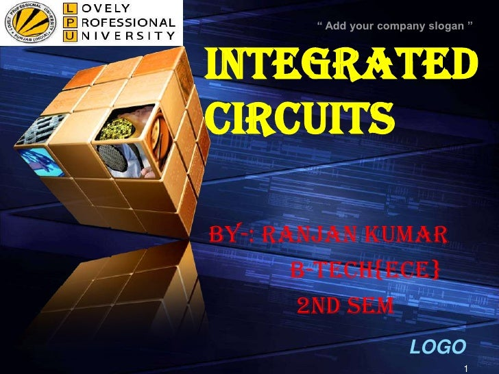 INTEGRATED      CIRCUITS<br />BY-: RANJAN KUMAR<br />             B-tech{ece}<br />              2nd sem<br />1<br />