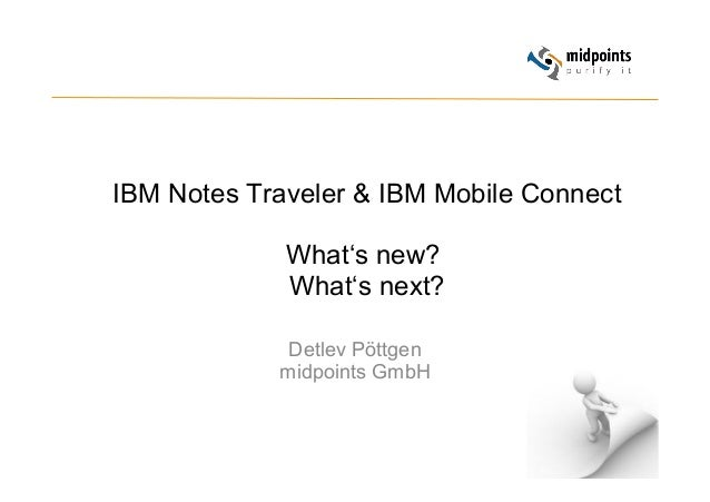 1 IBM Notes Traveler & IBM Mobile Connect What's new? What's next? Detlev Pöttgen midpoints GmbH