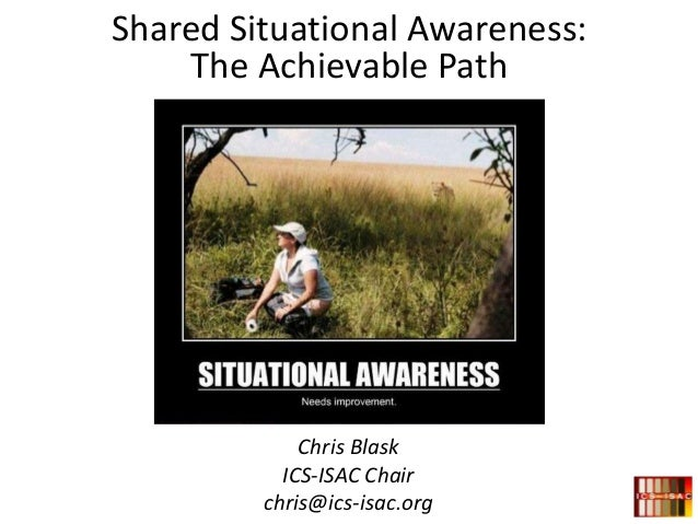 Chris Blask ICS-ISAC Chair chris@ics-isac.org Shared Situational Awareness: The Achievable Path