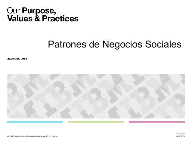 © 2013 International Business Machines Corporation Agosto 21, 2013 Patrones de Negocios Sociales