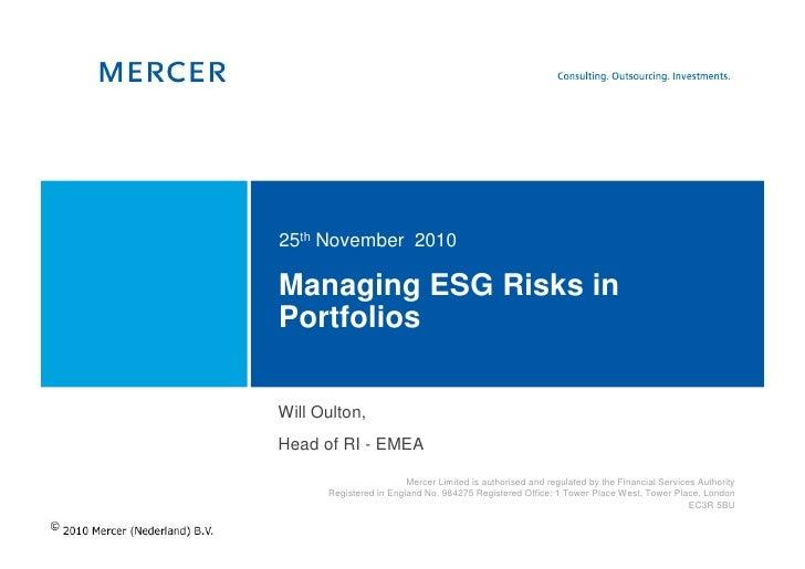 25th November 2010Managing ESG Risks inPortfoliosWill Oulton,Head of RI - EMEA                        Mercer Limited is au...