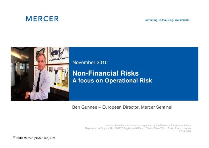 November 2010Non-Financial RisksA focus on Operational RiskBen Gunnee – European Director, Mercer Sentinel                ...